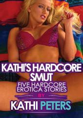 Kathi's Hardcore Smut: Five Hardcore Erotica Stories