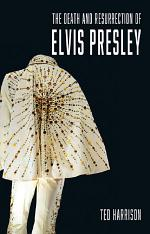 The Death and Resurrection of Elvis Presley