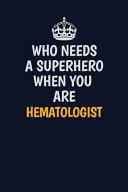 Who Needs A Superhero When You Are Hematologist