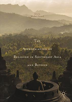 The Appropriation of Religion in Southeast Asia and Beyond
