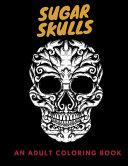 Sugar Skulls - An Adult Coloring Book