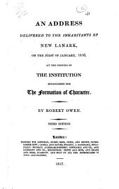 An Address delivered to the inhabitants of New Lanark, on the first of January, 1816, at the opening of the institution established for the formation of character