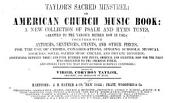 Taylor's Sacred Minstrel, Or, American Church Music Book: A New Collection of Psalm and Hymn Tunes Adapted to the Various Metres Now in Use : Together with Anthems, Sentences, Chants and Other Pieces : for the Use of Choirs, Congregations, Singing Schools, Musical Societies, Social Sacred Music Circles, and Private Devotion ...