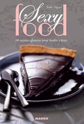 Sexy food: 60 recettes glamour pour fondre à deux