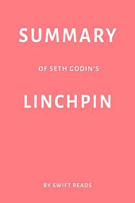 Summary of Seth Godin   s Linchpin by Swift Reads