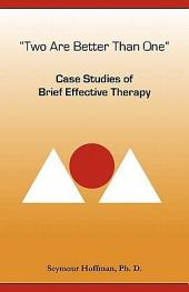 """Two are Better Than One"": Case Studies of Brief Effective Therapy"
