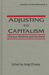 Adjusting to Capitalism: Chinese Workers and the State