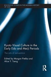 Kyoto Visual Culture in the Early Edo and Meiji Periods: The arts of reinvention
