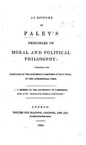 "An Epitome of Paley's Principles of Moral and Political Philosophy ... in the catechetical form. By a Member of the University of Cambridge, author of the ""Epitome of the Evidences of Christianity.""."