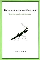 Revelations of Chance: Synchronicity As Spiritual Experience
