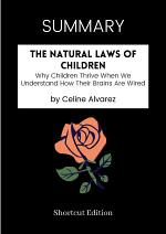 SUMMARY - The Natural Laws Of Children: Why Children Thrive When We Understand How Their Brains Are Wired By Celine Alvarez
