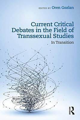 Current Critical Debates in the Field of Transsexual Studies PDF