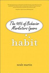 Habit: The 95% of Behavior Marketers Ignore (paperback)