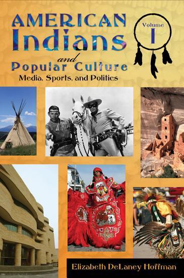 American Indians and Popular Culture  Media  sports  and politics PDF