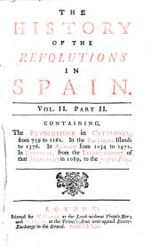 The History of the Revolutions in Spain: From the Decadence of the Roman Empire, and the First Foundation of the Monarchy, to the Renunciation of King Philip V. and the Accession of Lewis I. to the Crown of Spain. Including Likewise the History of the Late War ...