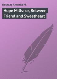 Hope Mills: or, Between Friend and Sweetheart