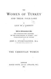 The Women of Turkey and Their Folk-lore: The Christian women. Introductory chapters on The ethnography of Turkey; and Folk-conceptions of nature, by J. S. Stuart-Glennie