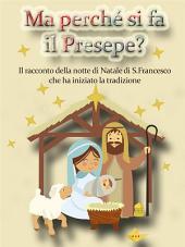 Ma perché si fa il Presepe? Il racconto della notte di Natale di San Francesco che ha iniziato la tradizione