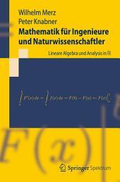 Mathematik für Ingenieure und Naturwissenschaftler: Lineare Algebra und Analysis in R