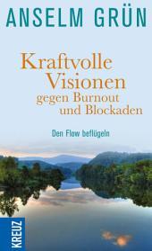 Kraftvolle Visionen gegen Burnout und Blockaden: Den Flow beflügeln