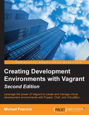 Creating Development Environments with Vagrant   Second Edition PDF