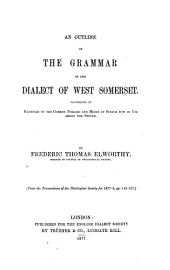 An Outline of the Grammar of the Dialect of West Somerset: Illustrated by Examples of the Common Phrases and Modes of Speech Now in Use Among the People, Volume 17, Issue 2