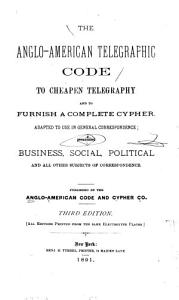 Anglo American Telegraphic Code to Cheapen Telegraphy and to Furnish a Complete Cypher PDF