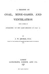 A Treatise on Coal, Mine-gases, and Ventilation: With Copies of Researches on the Gases Enclosed in Coal