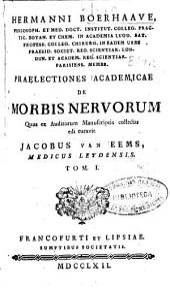 Hermanni Boerhaave ... Praelectiones academicae de morbis nervorum: Volume 1