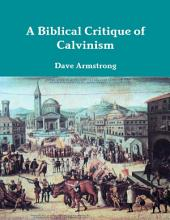 A Biblical Critique of Calvinism