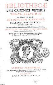 Bibliothecae iuris canonici veteris tomus secundus insigniores antiquorum canonum collectores graecos complectens ...