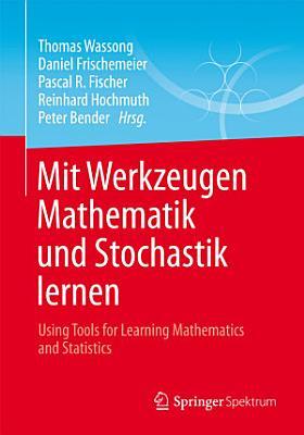 Mit Werkzeugen Mathematik und Stochastik lernen     Using Tools for Learning Mathematics and Statistics PDF