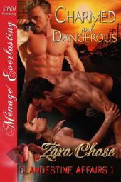 Charmed and Dangerous [Clandestine Affairs 1] (Siren Publishing Ménage Everlasting)