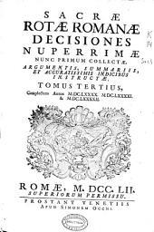 Sacrae Rotae Romanae Decisiones nuperrimae nunc primum collectae, argumentis, summariis, et accuratissimis indicibus instructae, tomus tertius: complectens annos MDCLXXXX, MDCLXXXXI & MDCLXXXXII.