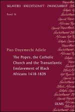 The Popes, the Catholic Church and the Transatlantic Enslavement of Black Africans 1418-1839