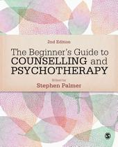 The Beginner's Guide to Counselling & Psychotherapy: Edition 2