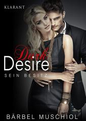 Dark Desire. Erotischer Roman: Sein Besitz