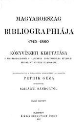 Bibliographia Hungariae, 1712-1860, seu, Catalogus librorum in Hungaria et de rebus patriam nostram attingentibus extra Hungariam editorum