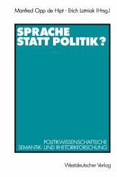 Sprache statt Politik?: Politikwissenschaftliche Semantik- und Rhetorikforschung