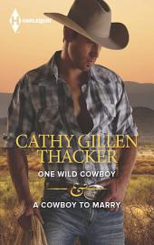 One Wild Cowboy & A Cowboy to Marry: One Wild Cowboy\A Cowboy to Marry