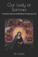 Our Lady of Sorrows  A Catholic Novena   Meditation Prayer Journal PDF