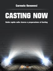 """""""Casting now"""". Guida rapida sulla ricerca e preparazione ai casting"""