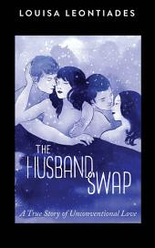 Husband Swap: A True Story of Unconventional Love
