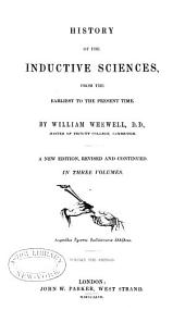 History of the Inductive Sciences: VI. Mechanics, including fluid mechanics. VII. Physical astronomy. VIII. Acoustics. IX. Optics, formal and physical. X. Thermotics and atmology