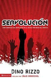 Servolución: Cómo comenzar una revolución en la iglesia por medio del servicio