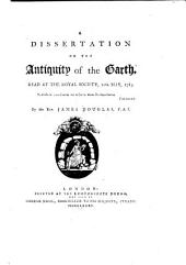 A Dissertation on the Antiquity of the Earth: Read at the Royal Society, 12th May, 1785 ...