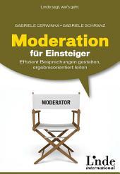 Moderation für Einsteiger: Effizient Besprechungen gestalten, ergebnisorientiert leiten