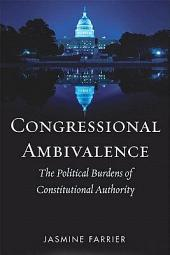 Congressional Ambivalence: The Political Burdens of Constitutional Authority