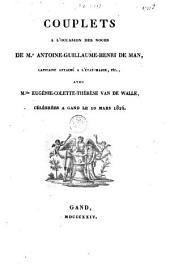 Couplets à l'occasion des noces de Mr. Antoine-Guillaume-Henri De Man, capitaine attaché à l'état-major, etc., avec Mlle Eugénie-Collete-Thérèse Van de Walle, célébrées à Gand le 10 mars 1824
