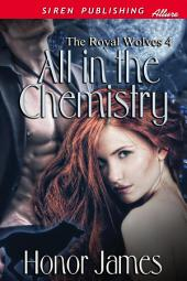 All in the Chemistry [The Royal Wolves 4]
